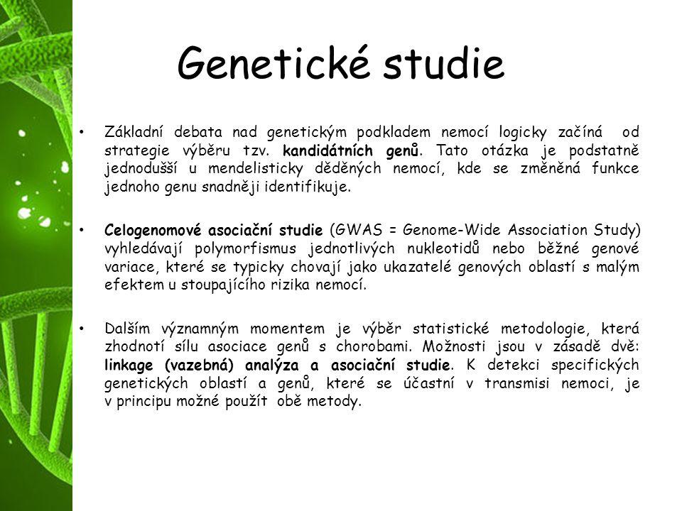 Genetické studie Základní debata nad genetickým podkladem nemocí logicky začíná od strategie výběru tzv. kandidátních genů. Tato otázka je podstatně j