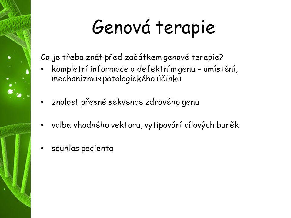 Genová terapie Co je třeba znát před začátkem genové terapie? kompletní informace o defektním genu - umístění, mechanizmus patologického účinku znalos
