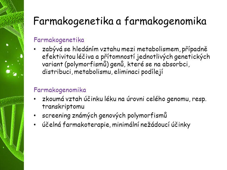 Farmakogenetika a farmakogenomika Farmakogenetika zabývá se hledáním vztahu mezi metabolismem, případně efektivitou léčiva a přítomností jednotlivých