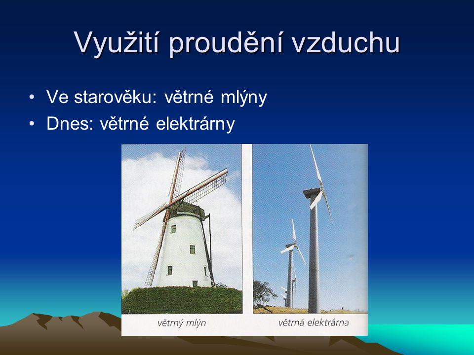 Využití proudění vzduchu Ve starověku: větrné mlýny Dnes: větrné elektrárny