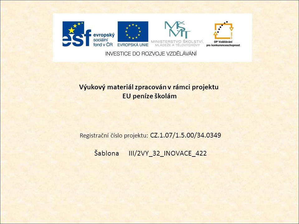 Výukový materiál zpracován v rámci projektu EU peníze školám Registrační číslo projektu: CZ.1.07/1.5.00/34.0349 Šablona III/2VY_32_INOVACE_422