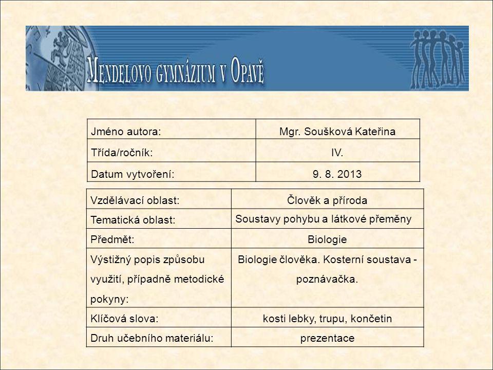 Jméno autora:Mgr. Soušková Kateřina Třída/ročník:IV. Datum vytvoření:9. 8. 2013 Vzdělávací oblast:Člověk a příroda Tematická oblast: Soustavy pohybu a