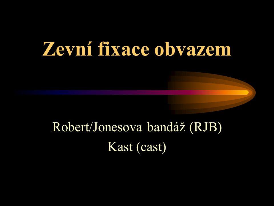 Zevní fixace obvazem Robert/Jonesova bandáž (RJB) Kast (cast)