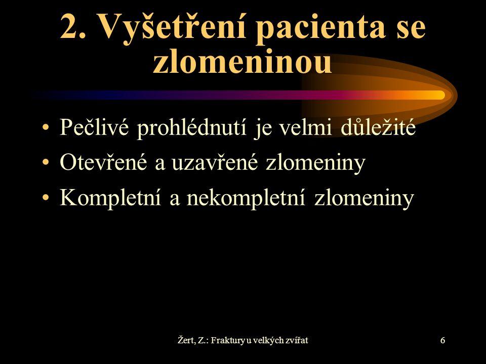 6 2. Vyšetření pacienta se zlomeninou Pečlivé prohlédnutí je velmi důležité Otevřené a uzavřené zlomeniny Kompletní a nekompletní zlomeniny