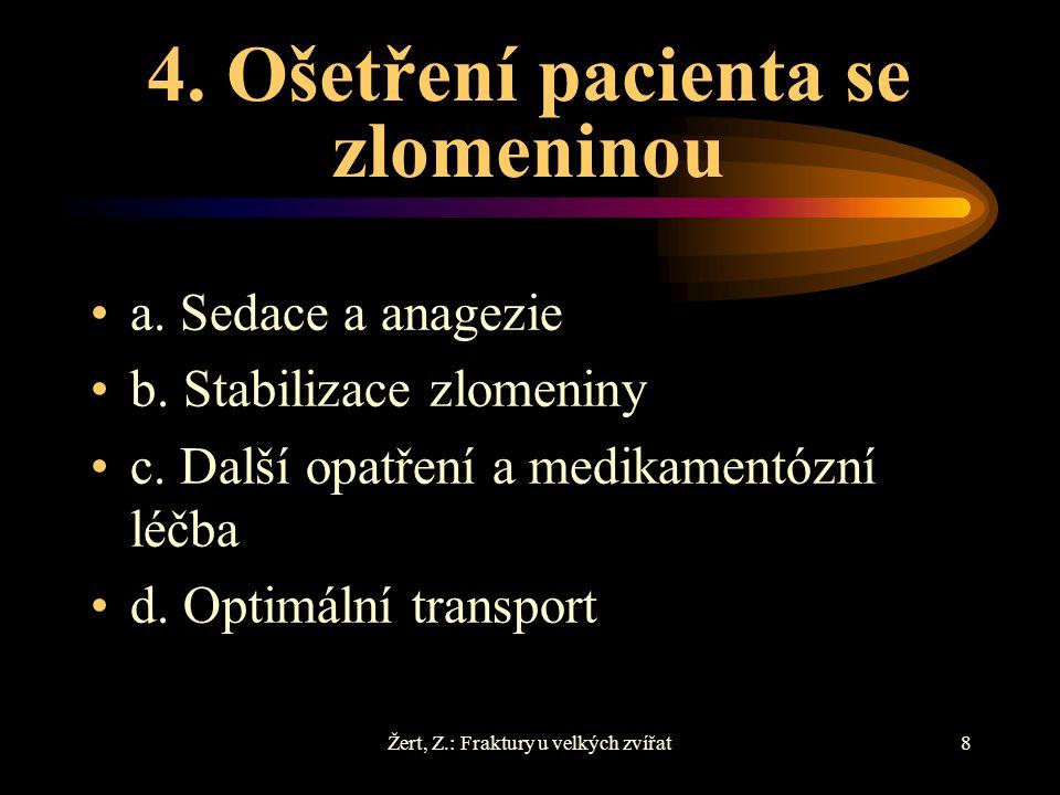 Žert, Z.: Fraktury u velkých zvířat8 4. Ošetření pacienta se zlomeninou a. Sedace a anagezie b. Stabilizace zlomeniny c. Další opatření a medikamentóz