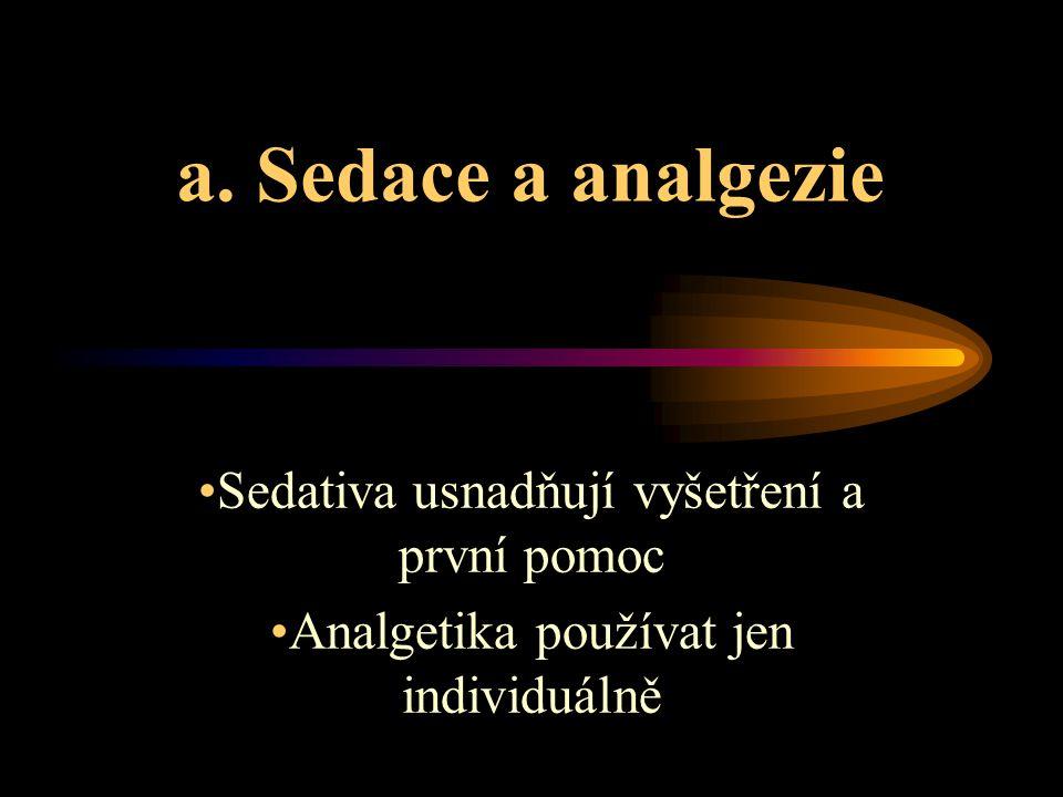 a. Sedace a analgezie Sedativa usnadňují vyšetření a první pomoc Analgetika používat jen individuálně