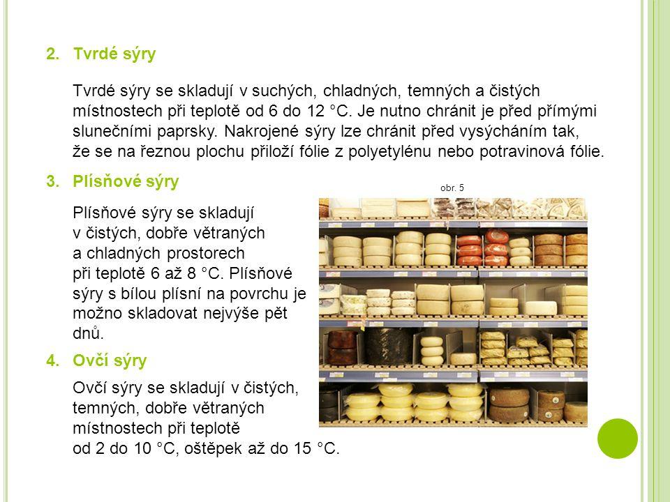 2.Tvrdé sýry Tvrdé sýry se skladují v suchých, chladných, temných a čistých místnostech při teplotě od 6 do 12 °C. Je nutno chránit je před přímými sl