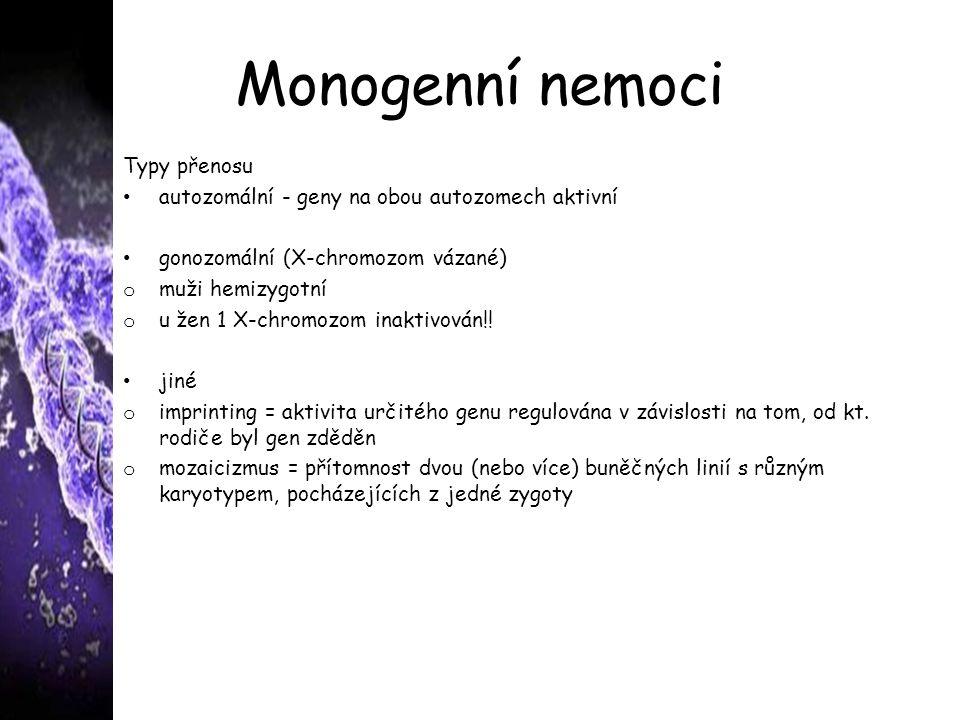 Monogenní nemoci Typy přenosu autozomální - geny na obou autozomech aktivní gonozomální (X-chromozom vázané) o muži hemizygotní o u žen 1 X-chromozom
