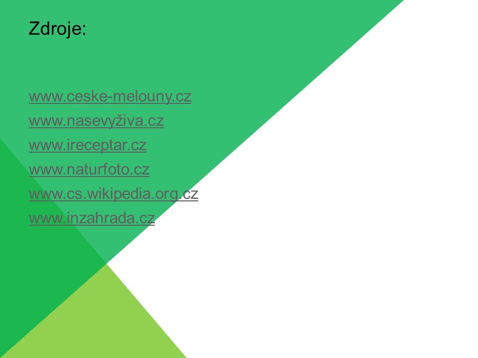 Zdroje: www.ceske-melouny.cz www.nasevyživa.cz www.ireceptar.cz www.naturfoto.cz www.cs.wikipedia.org.cz www.inzahrada.cz