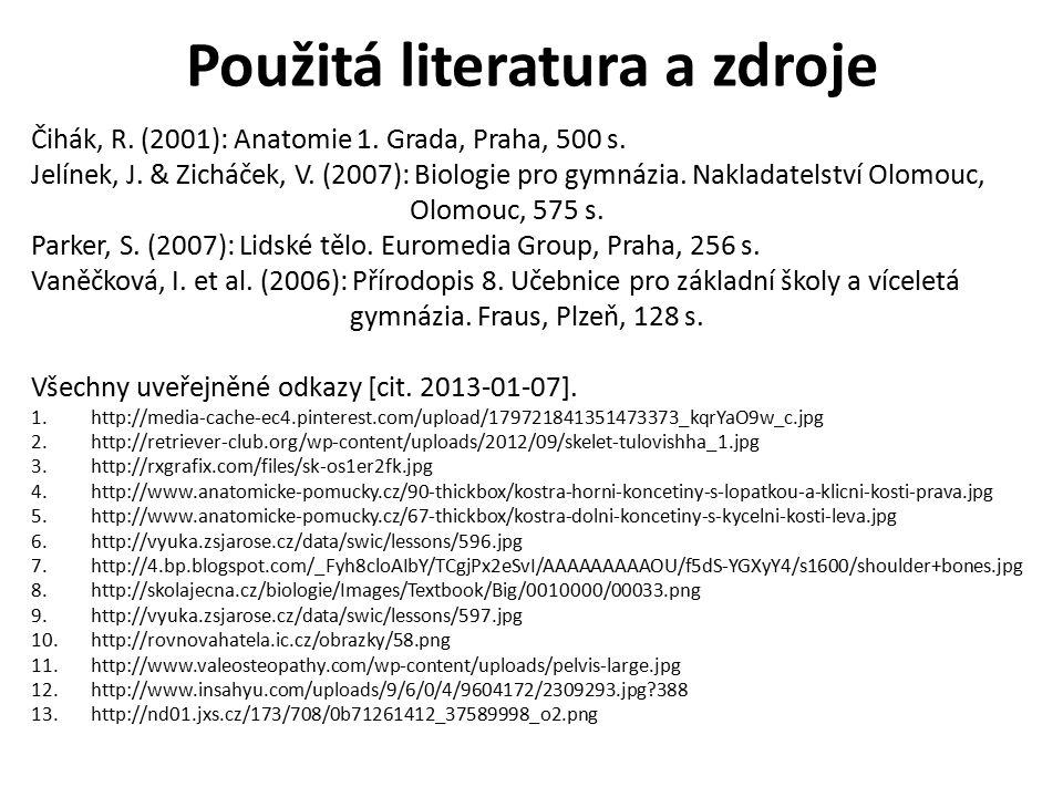 Použitá literatura a zdroje Čihák, R.(2001): Anatomie 1.