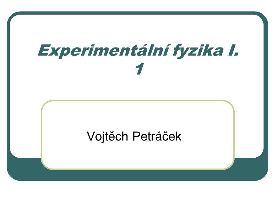 Experimentální fyzika I. 1 Vojtěch Petráček