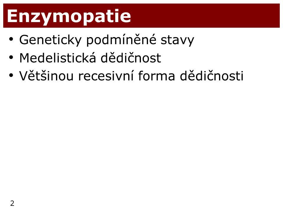 2 Enzymopatie Geneticky podmíněné stavy Medelistická dědičnost Většinou recesivní forma dědičnosti