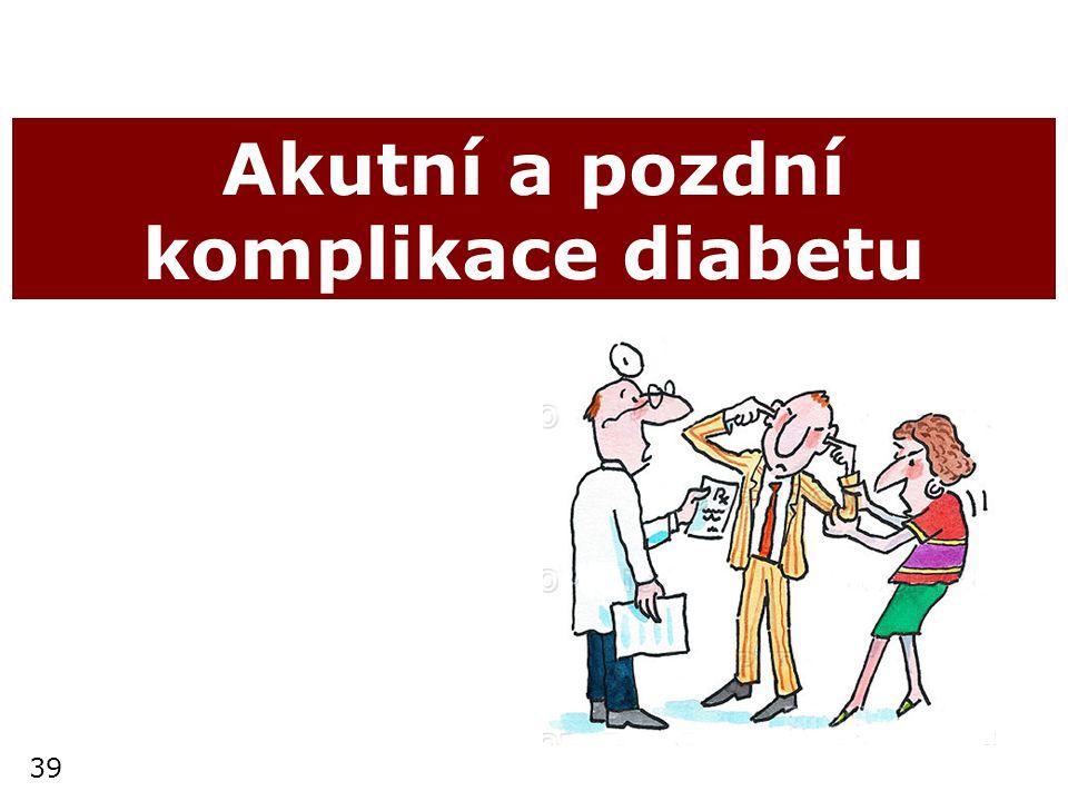 39 Akutní a pozdní komplikace diabetu