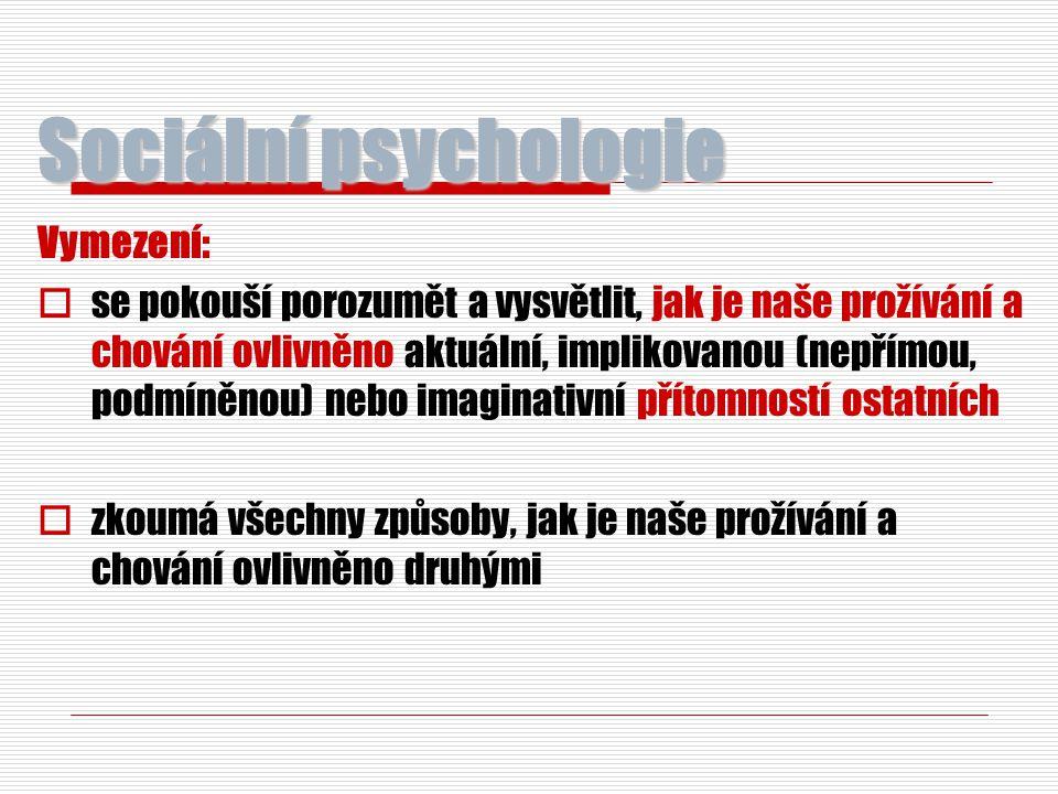 Sociální psychologie Vymezení:  se pokouší porozumět a vysvětlit, jak je naše prožívání a chování ovlivněno aktuální, implikovanou (nepřímou, podmíně