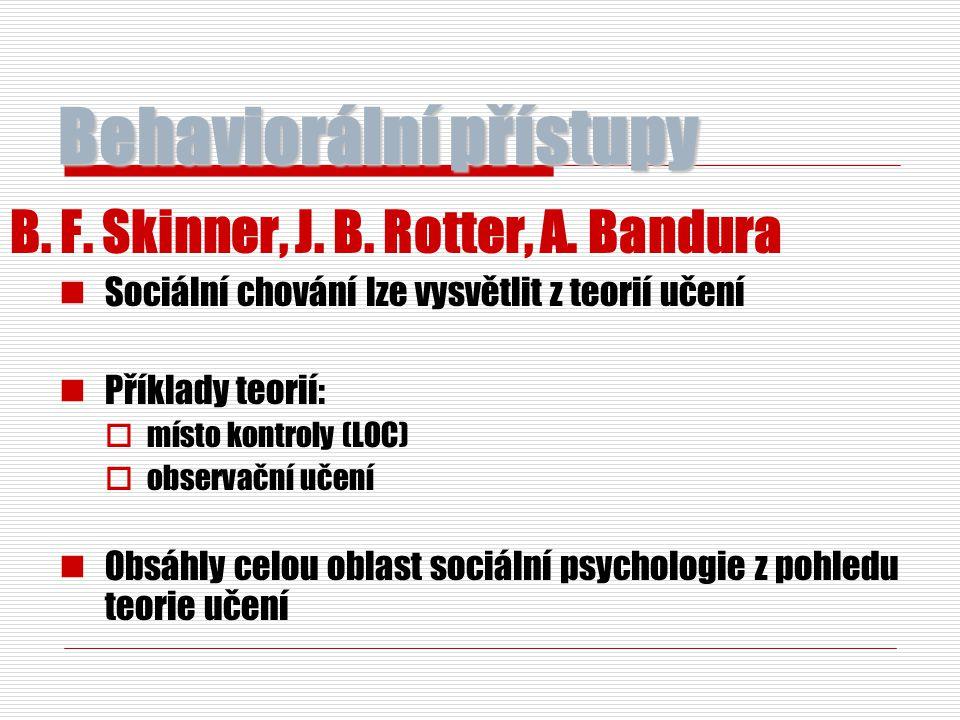 Behaviorální přístupy B. F. Skinner, J. B. Rotter, A. Bandura Sociální chování lze vysvětlit z teorií učení Příklady teorií:  místo kontroly (LOC) 