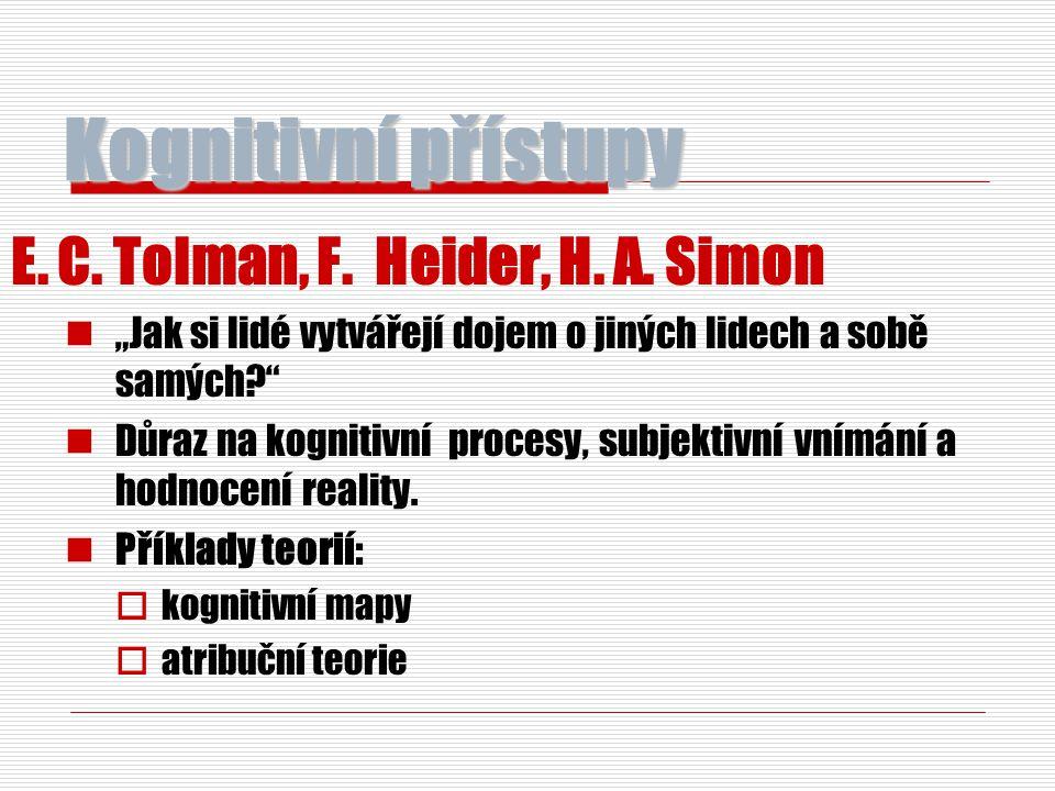"""Kognitivní přístupy E. C. Tolman, F. Heider, H. A. Simon """"Jak si lidé vytvářejí dojem o jiných lidech a sobě samých?"""" Důraz na kognitivní procesy, sub"""