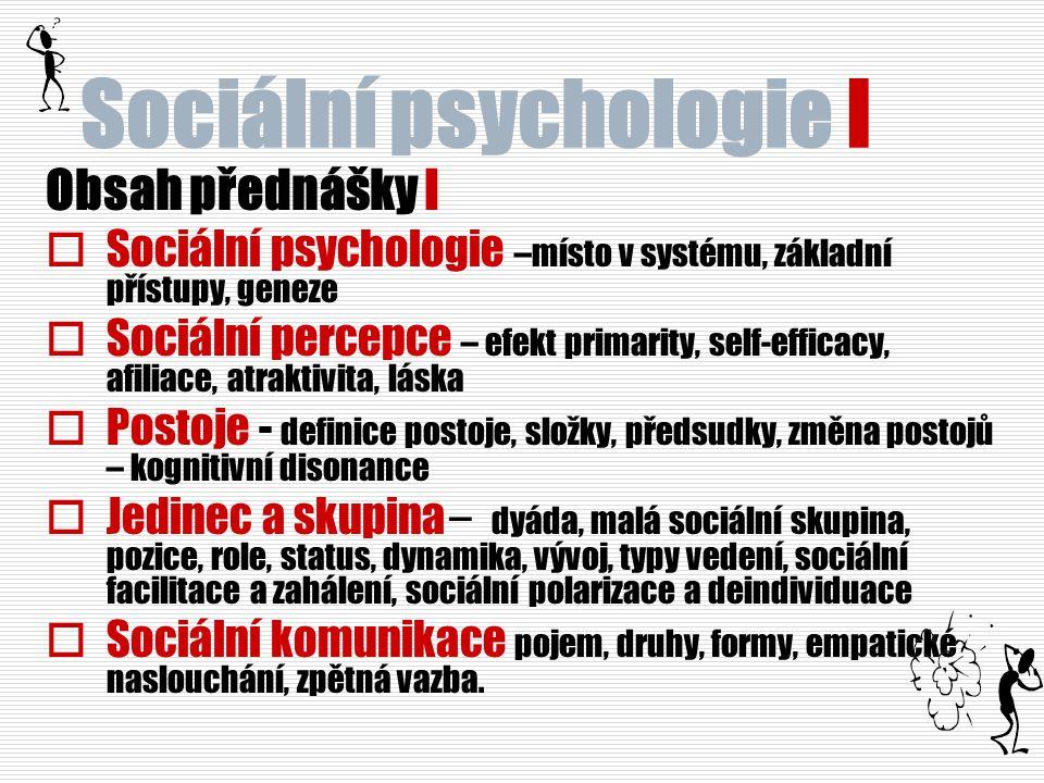 Sociální psychologie I Obsah přednášky I  Sociální psychologie –místo v systému, základní přístupy, geneze  Sociální percepce – efekt primarity, sel