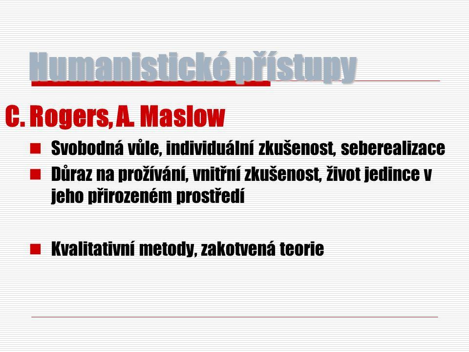 Humanistické přístupy C. Rogers, A. Maslow Svobodná vůle, individuální zkušenost, seberealizace Důraz na prožívání, vnitřní zkušenost, život jedince v
