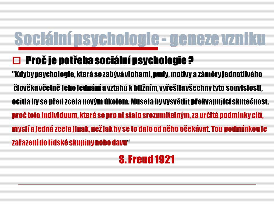 Sociální psychologie - geneze vzniku  Proč je potřeba sociální psychologie ?