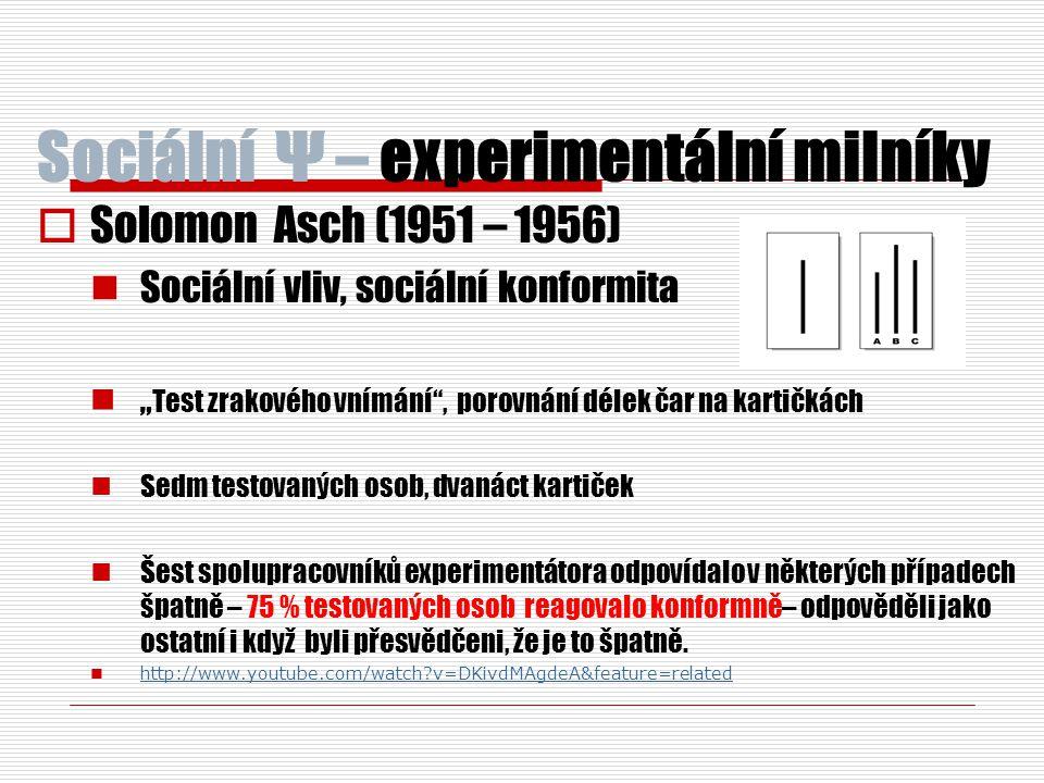 Sociální Ψ – experimentální milníky  Stanley Milgram (1963) Poslušnost (obedience)  Experiment s učením  Účastníci obdrželi finanční odměnu (4 $)  Vylosován učitel a student (spolupracovník experimentátora)  Za špatnou odpověď elektrický šok  Informace, že šoky bolí, ale nezpůsobují poškození a neohrožují studenta.