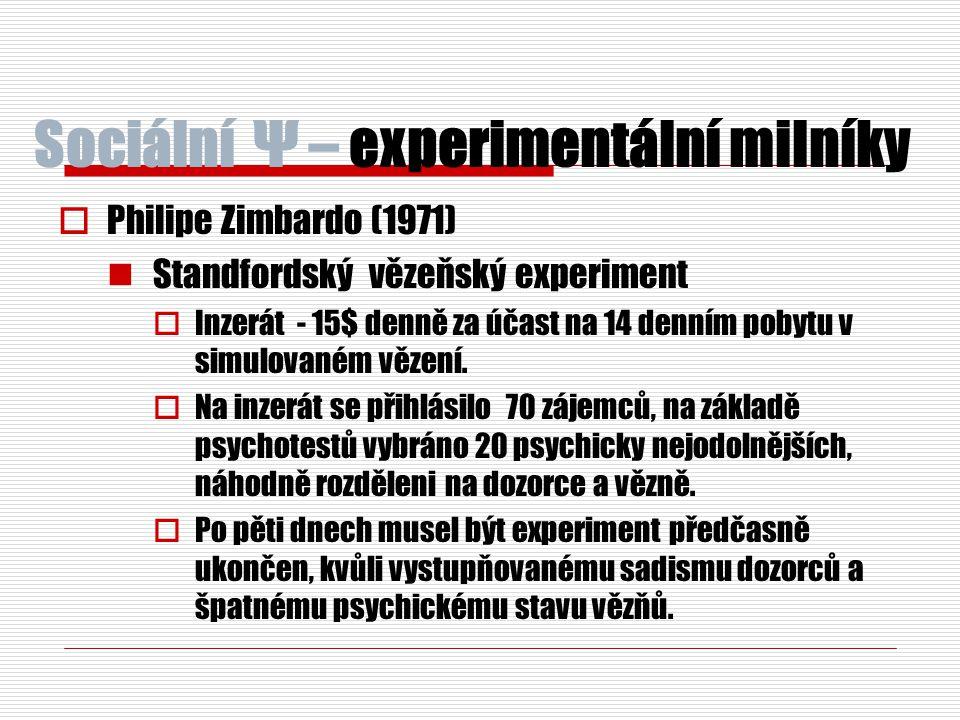 Sociální Ψ – experimentální milníky  Philipe Zimbardo (1971) Standfordský vězeňský experiment  Inzerát - 15$ denně za účast na 14 denním pobytu v si
