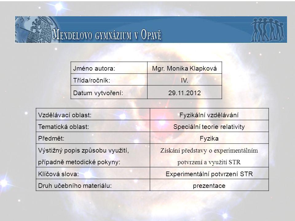 Vzdělávací oblast:Fyzikální vzdělávání Tematická oblast:Speciální teorie relativity Předmět:Fyzika Výstižný popis způsobu využití, případně metodické