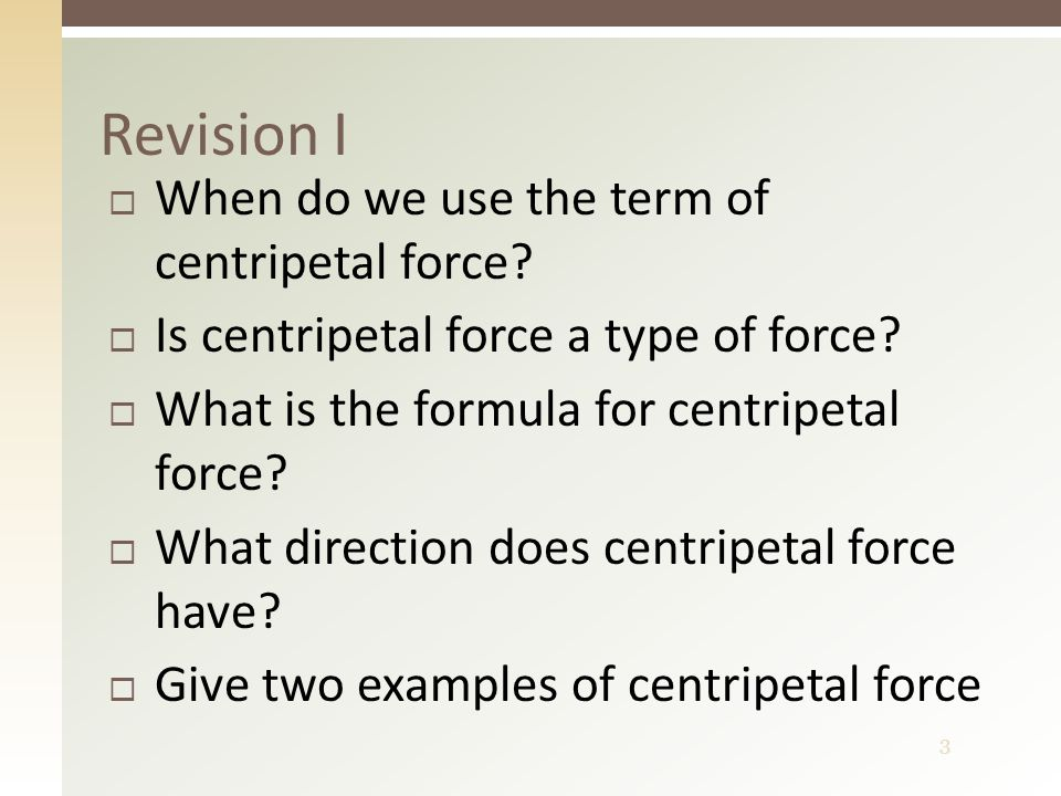 3  When do we use the term of centripetal force?  Is centripetal force a type of force?  What is the formula for centripetal force?  What directio