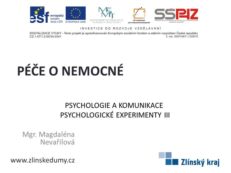 PSYCHOLOGIE A KOMUNIKACE PSYCHOLOGICKÉ EXPERIMENTY III Mgr. Magdaléna Nevařilová PÉČE O NEMOCNÉ www.zlinskedumy.cz