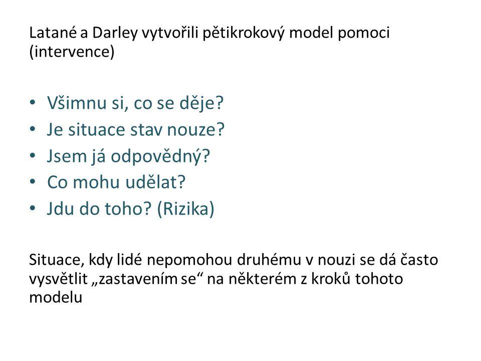 Latané a Darley vytvořili pětikrokový model pomoci (intervence) Všimnu si, co se děje? Je situace stav nouze? Jsem já odpovědný? Co mohu udělat? Jdu d
