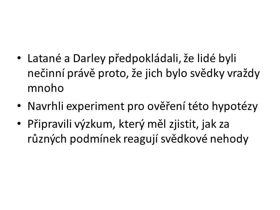 Latané a Darley předpokládali, že lidé byli nečinní právě proto, že jich bylo svědky vraždy mnoho Navrhli experiment pro ověření této hypotézy Připrav