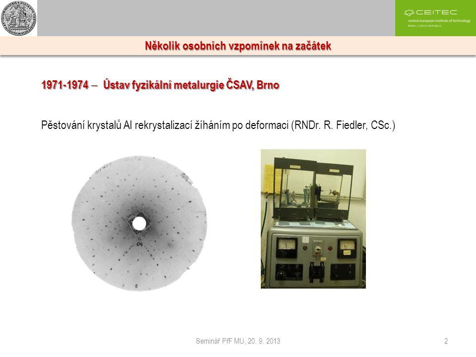 2 Několik osobních vzpomínek na začátek 1971-1974  Ústav fyzikální metalurgie ČSAV, Brno Pěstování krystalů Al rekrystalizací žíháním po deformaci (R