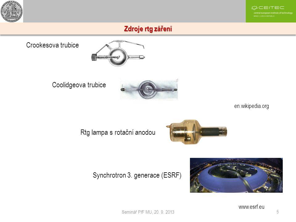 Seminář PřF MU, 20. 9. 2013 5 Zdroje rtg záření Crookesova trubice Coolidgeova trubice Rtg lampa s rotační anodou en.wikipedia.org Synchrotron 3. gene