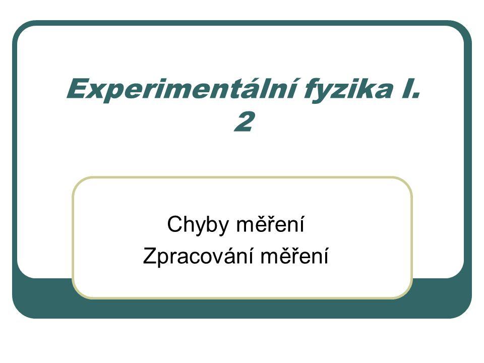 Experimentální fyzika I. 2 Chyby měření Zpracování měření