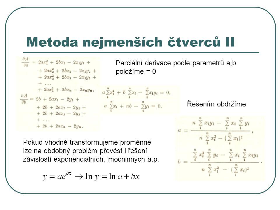 Metoda nejmenších čtverců II Parciální derivace podle parametrů a,b položíme = 0 Řešením obdržíme Pokud vhodně transformujeme proměnné lze na obdobný