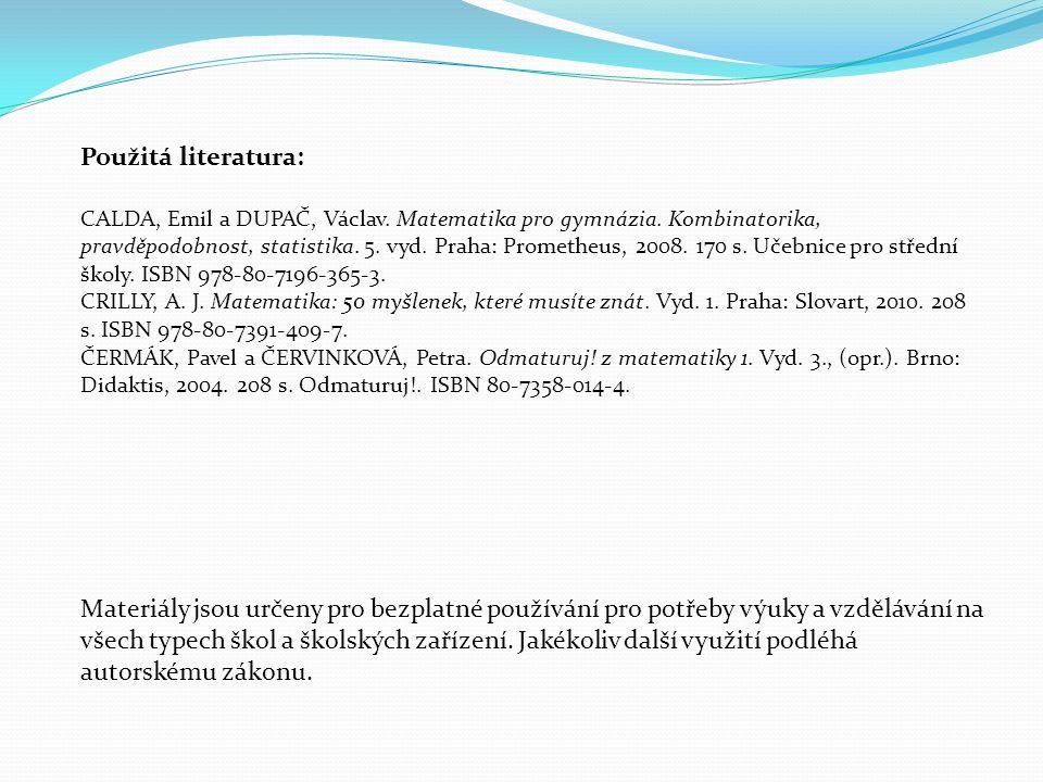 Použitá literatura: CALDA, Emil a DUPAČ, Václav. Matematika pro gymnázia. Kombinatorika, pravděpodobnost, statistika. 5. vyd. Praha: Prometheus, 2008.
