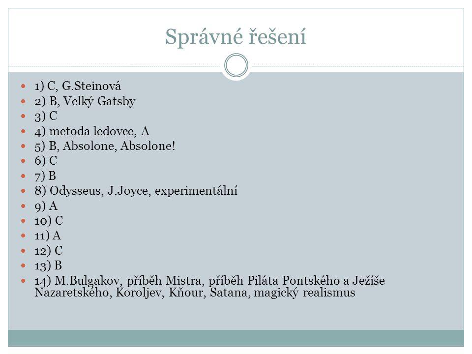 Správné řešení 1) C, G.Steinová 2) B, Velký Gatsby 3) C 4) metoda ledovce, A 5) B, Absolone, Absolone! 6) C 7) B 8) Odysseus, J.Joyce, experimentální