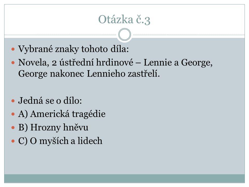 Otázka č.3 Vybrané znaky tohoto díla: Novela, 2 ústřední hrdinové – Lennie a George, George nakonec Lennieho zastřelí.
