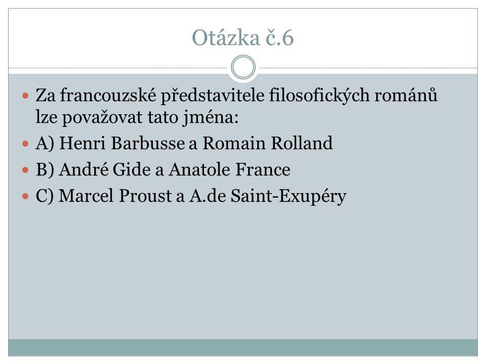 Otázka č.6 Za francouzské představitele filosofických románů lze považovat tato jména: A) Henri Barbusse a Romain Rolland B) André Gide a Anatole Fran