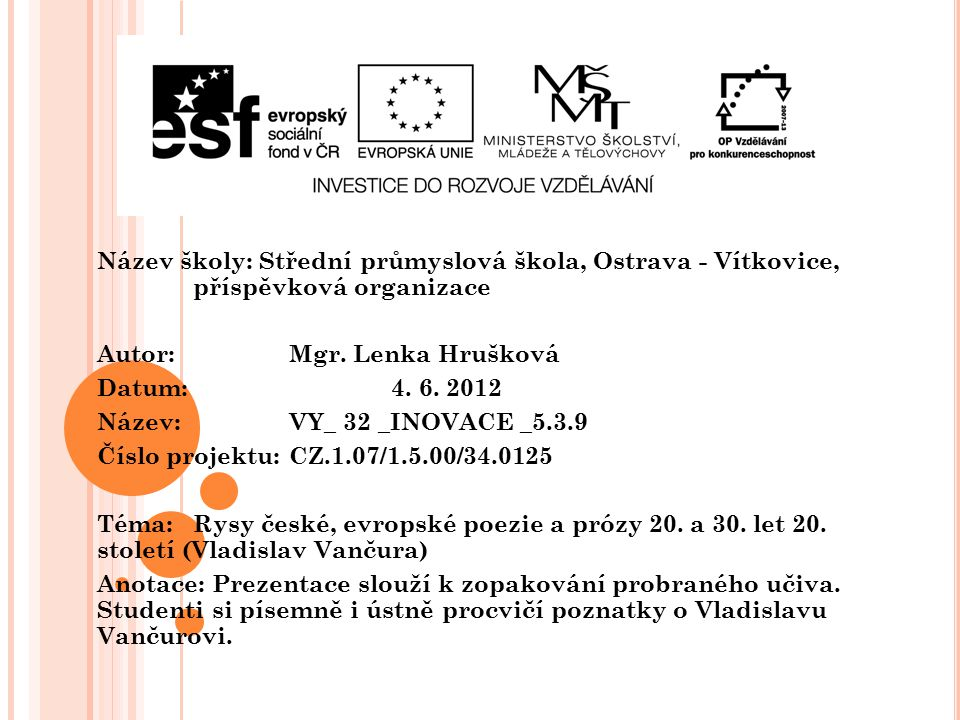 Název školy: Střední průmyslová škola, Ostrava - Vítkovice, příspěvková organizace Autor: Mgr. Lenka Hrušková Datum: 4. 6. 2012 Název: VY_ 32 _INOVACE