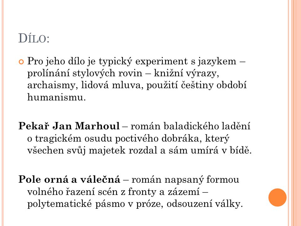 D ÍLO : Pro jeho dílo je typický experiment s jazykem – prolínání stylových rovin – knižní výrazy, archaismy, lidová mluva, použití češtiny období hum