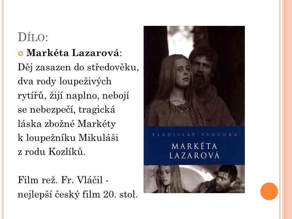 D ÍLO : Markéta Lazarová : Děj zasazen do středověku, dva rody loupeživých rytířů, žijí naplno, nebojí se nebezpečí, tragická láska zbožné Markéty k loupežníku Mikuláši z rodu Kozlíků.