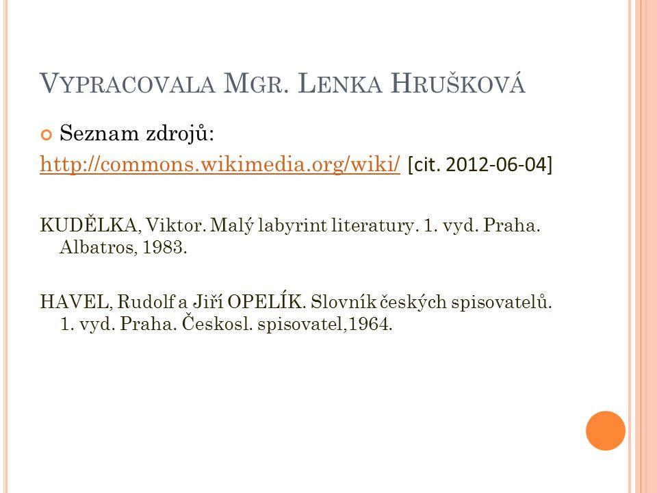 V YPRACOVALA M GR. L ENKA H RUŠKOVÁ Seznam zdrojů: http://commons.wikimedia.org/wiki/http://commons.wikimedia.org/wiki/ [cit. 2012-06-04] KUDĚLKA, Vik
