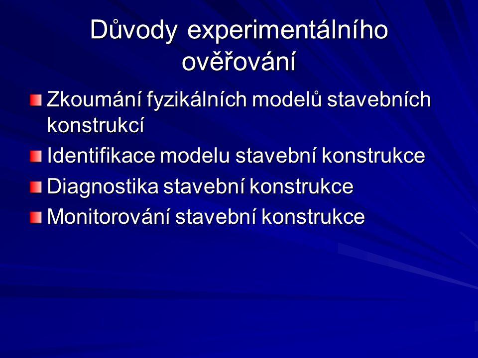 Důvody experimentálního ověřování Zkoumání fyzikálních modelů stavebních konstrukcí Identifikace modelu stavební konstrukce Diagnostika stavební konstrukce Monitorování stavební konstrukce