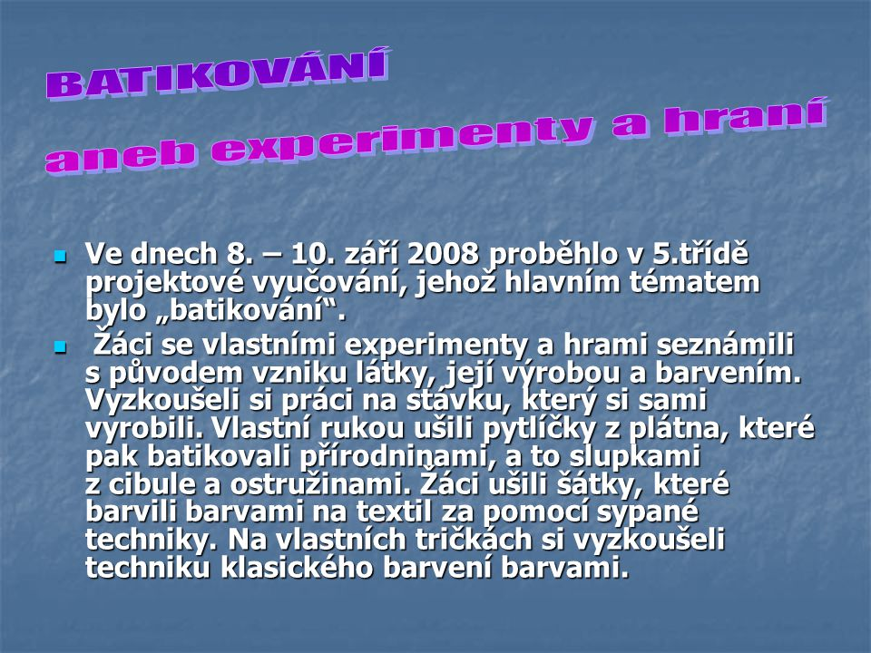 Projekt BATIKOVÁNÍ aneb experimenty a hraní 5. tř. Šk.rok2008/09