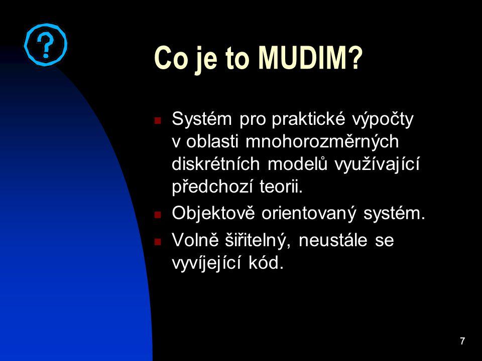 7 Co je to MUDIM? Systém pro praktické výpočty v oblasti mnohorozměrných diskrétních modelů využívající předchozí teorii. Objektově orientovaný systém