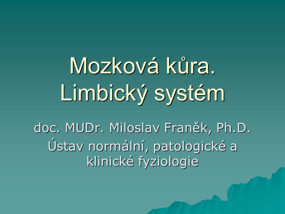 Mozková kůra. Limbický systém doc. MUDr. Miloslav Franěk, Ph.D. Ústav normální, patologické a klinické fyziologie