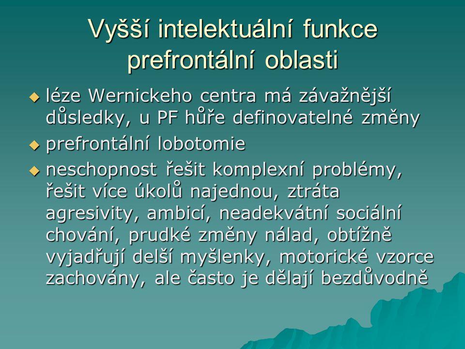 Vyšší intelektuální funkce prefrontální oblasti  léze Wernickeho centra má závažnější důsledky, u PF hůře definovatelné změny  prefrontální lobotomi