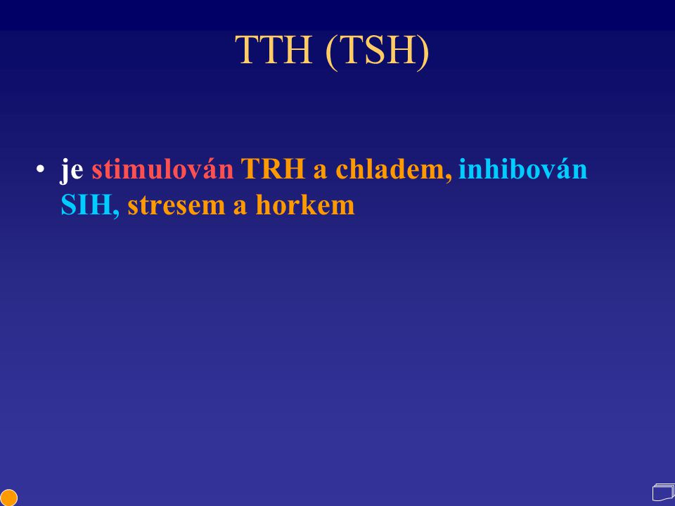 TTH (TSH) je stimulován TRH a chladem, inhibován SIH, stresem a horkem