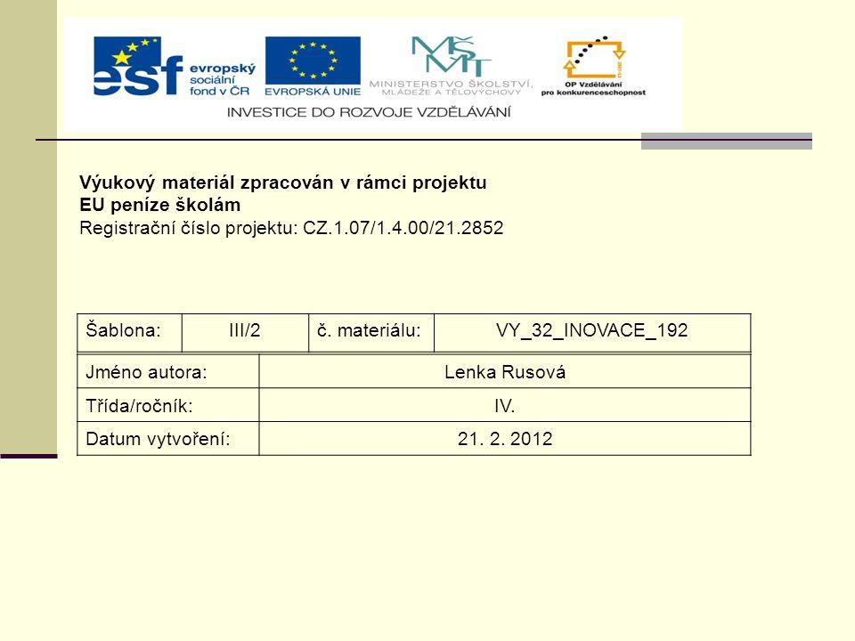 Výukový materiál zpracován v rámci projektu EU peníze školám Registrační číslo projektu: CZ.1.07/1.4.00/21.2852 Jméno autora:Lenka Rusová Třída/ročník