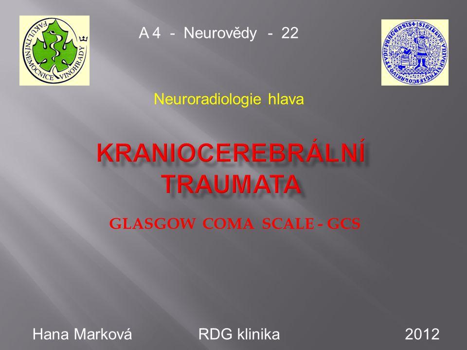 GLASGOW COMA SCALE - GCS A 4 - Neurovědy - 22 Hana Marková RDG klinika 2012 Neuroradiologie hlava